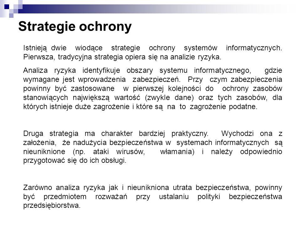 Strategie ochrony Istnieją dwie wiodące strategie ochrony systemów informatycznych. Pierwsza, tradycyjna strategia opiera się na analizie ryzyka. Anal