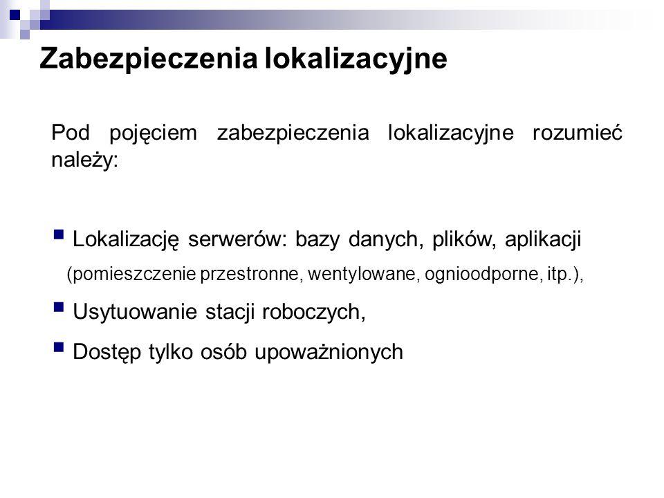 Zabezpieczenia lokalizacyjne Pod pojęciem zabezpieczenia lokalizacyjne rozumieć należy: Lokalizację serwerów: bazy danych, plików, aplikacji (pomieszc