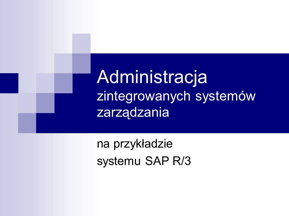 Administracja zintegrowanych systemów zarządzania na przykładzie systemu SAP R/3