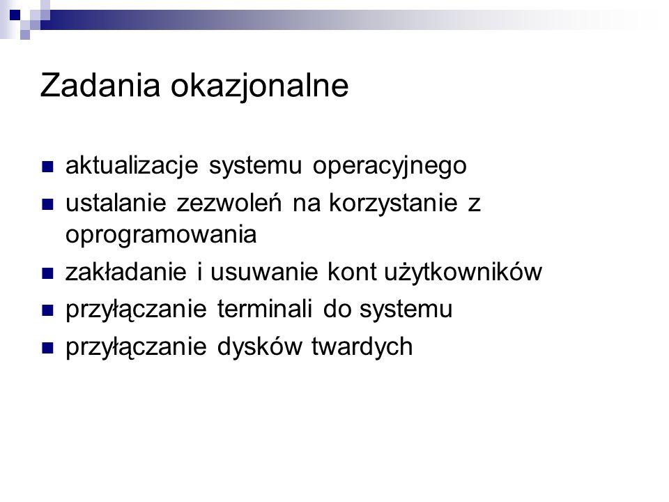 Zadania okazjonalne aktualizacje systemu operacyjnego ustalanie zezwoleń na korzystanie z oprogramowania zakładanie i usuwanie kont użytkowników przył