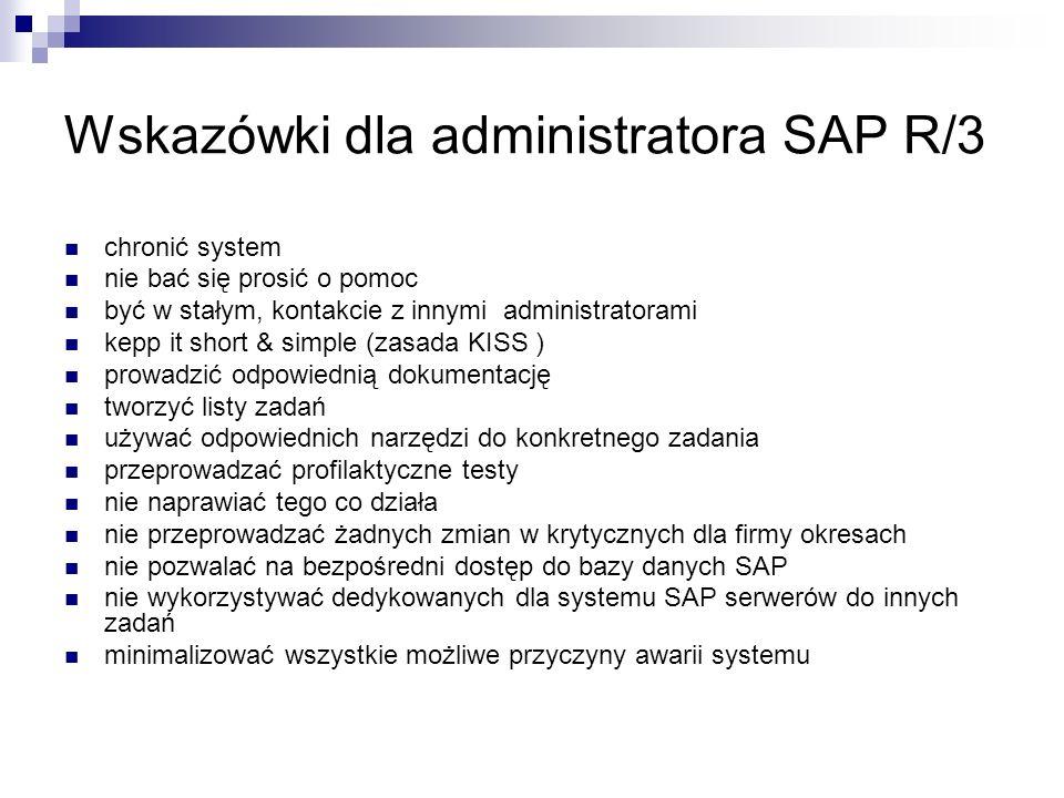 Wskazówki dla administratora SAP R/3 chronić system nie bać się prosić o pomoc być w stałym, kontakcie z innymi administratorami kepp it short & simpl
