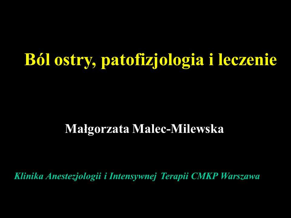 Klinika Anestezjologii i Intensywnej Terapii CMKP Warszawa Ból ostry, patofizjologia i leczenie Małgorzata Malec-Milewska