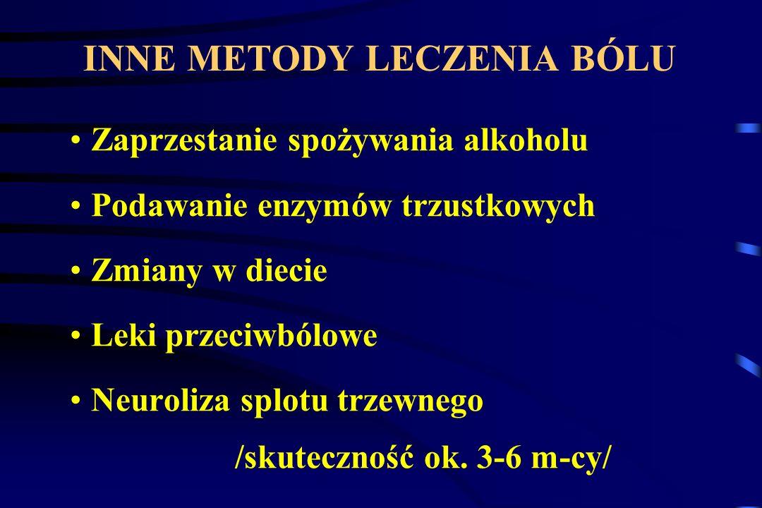 INNE METODY LECZENIA BÓLU Zaprzestanie spożywania alkoholu Podawanie enzymów trzustkowych Zmiany w diecie Leki przeciwbólowe Neuroliza splotu trzewneg