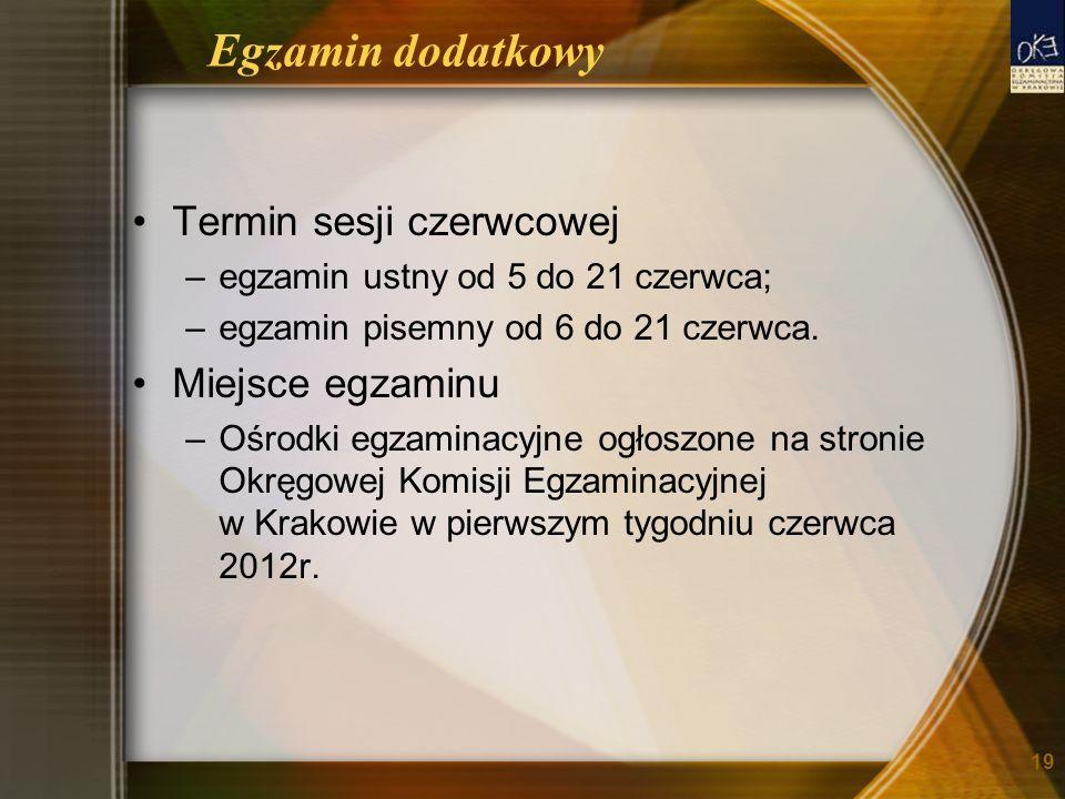 Egzamin dodatkowy Termin sesji czerwcowej –egzamin ustny od 5 do 21 czerwca; –egzamin pisemny od 6 do 21 czerwca. Miejsce egzaminu –Ośrodki egzaminacy