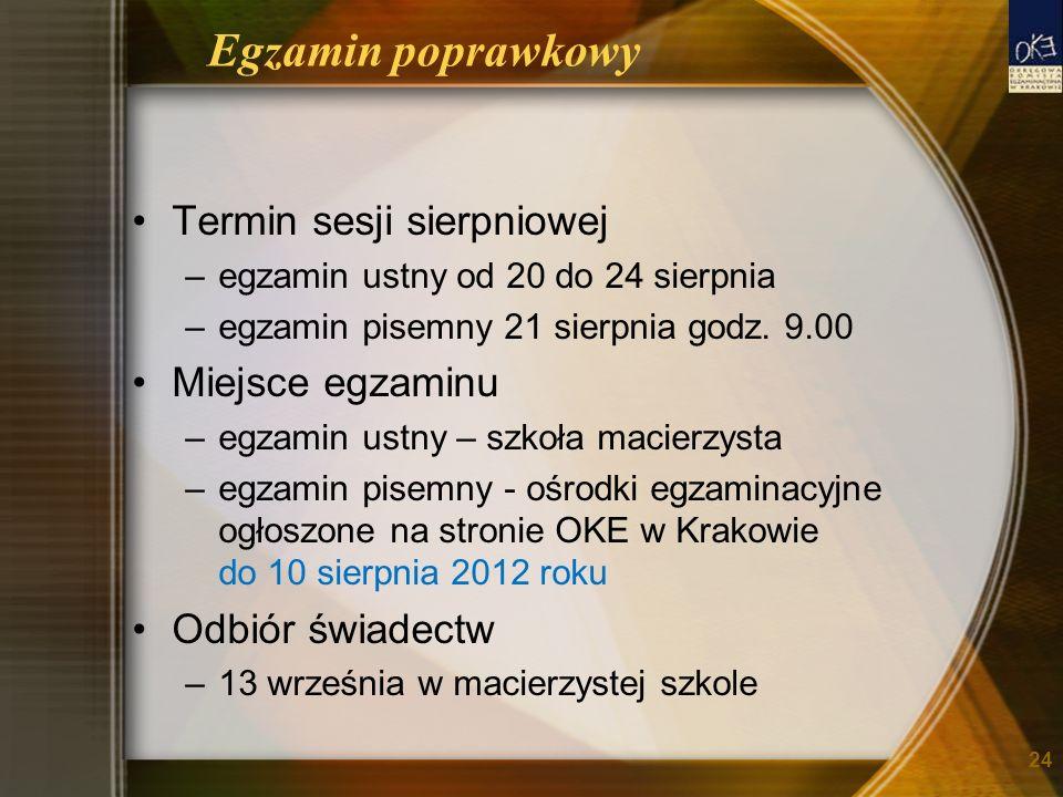 Egzamin poprawkowy Termin sesji sierpniowej –egzamin ustny od 20 do 24 sierpnia –egzamin pisemny 21 sierpnia godz.