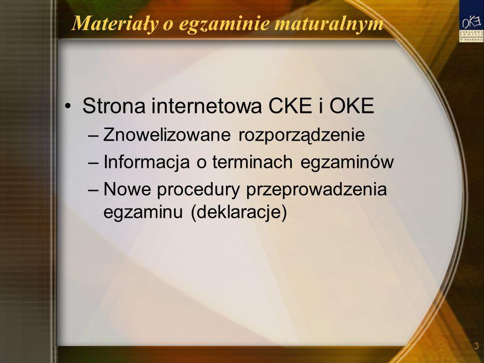 Materiały o egzaminie maturalnym Strona internetowa CKE i OKE –Znowelizowane rozporządzenie –Informacja o terminach egzaminów –Nowe procedury przeprowadzenia egzaminu (deklaracje) 3