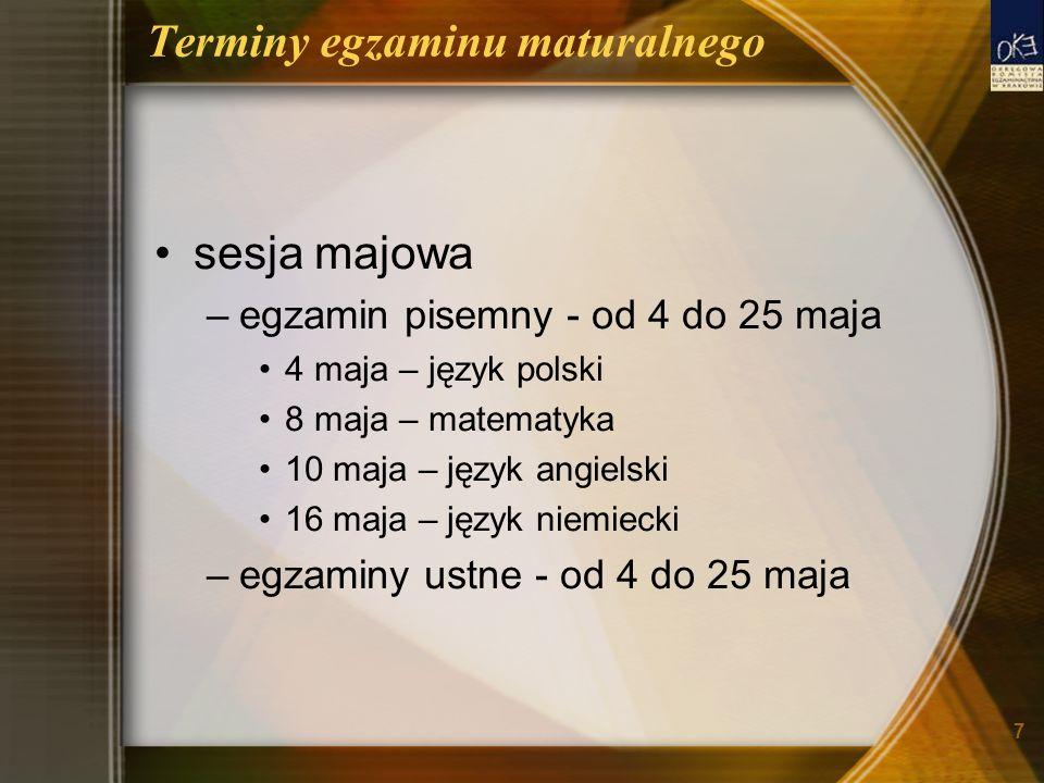 7 Terminy egzaminu maturalnego sesja majowa –egzamin pisemny - od 4 do 25 maja 4 maja – język polski 8 maja – matematyka 10 maja – język angielski 16