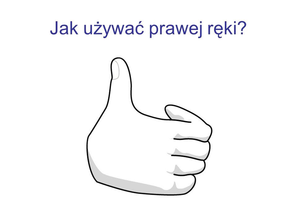 Jak używać prawej ręki?