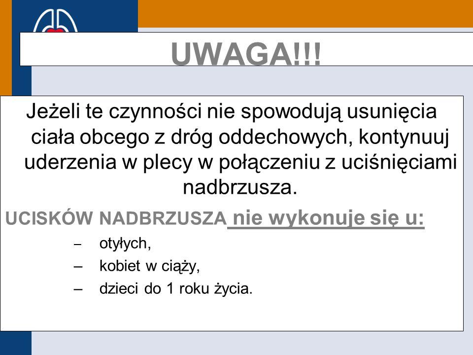 Europejska Rada Resuscytacji UWAGA!!! Jeżeli te czynności nie spowodują usunięcia ciała obcego z dróg oddechowych, kontynuuj uderzenia w plecy w połąc