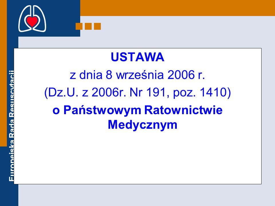 Europejska Rada Resuscytacji USTAWA z dnia 8 września 2006 r. (Dz.U. z 2006r. Nr 191, poz. 1410) o Państwowym Ratownictwie Medycznym