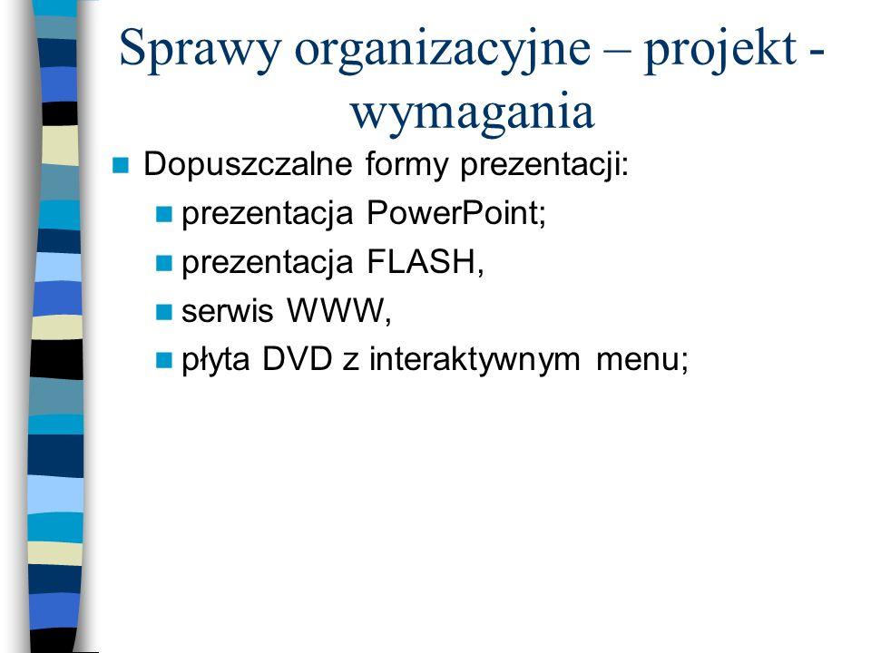 Sprawy organizacyjne – projekt - wymagania Grupy projektowe 2- osobowe; Multimedialna prezentacja/reklama istniejącego lub wymyślonego produktu; Wymag