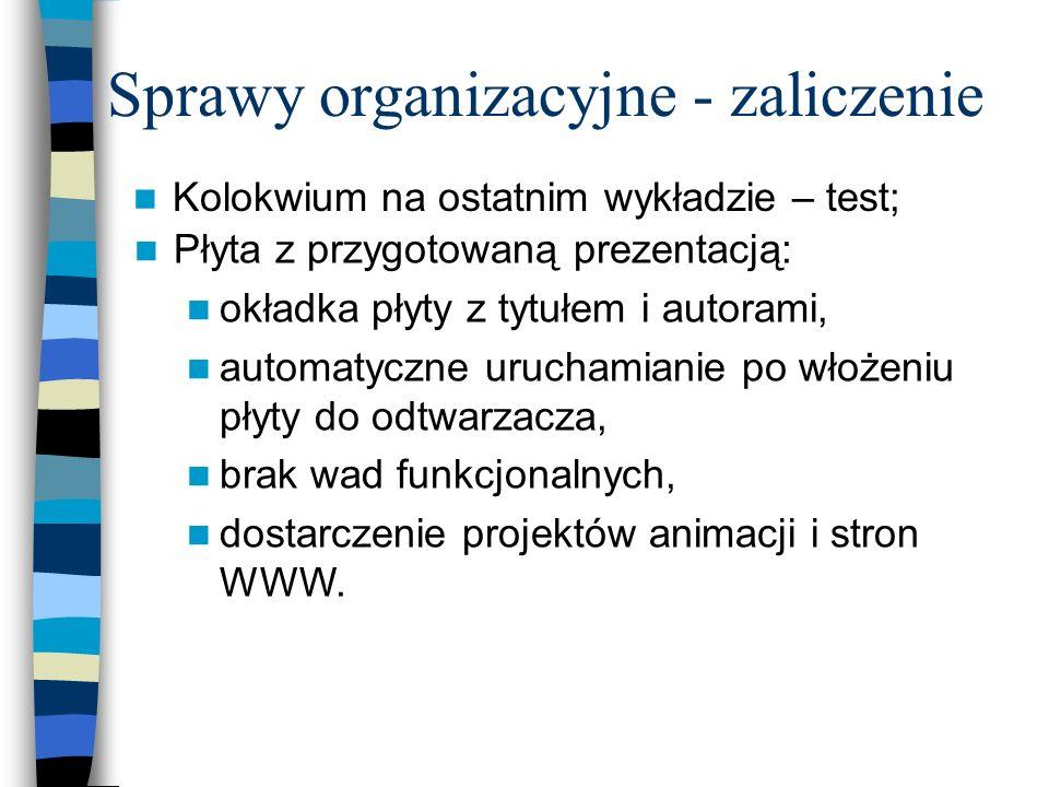 Sprawy organizacyjne – projekt - wymagania Dopuszczalne formy prezentacji: prezentacja PowerPoint; prezentacja FLASH, serwis WWW, płyta DVD z interakt