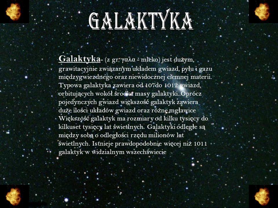 Galaktyka - (z gr. γαλα - mleko) jest du ż ym, grawitacyjnie zwi ą zanym uk ł adem gwiazd, py ł u i gazu mi ę dzygwiezdnego oraz niewidocznej ciemnej