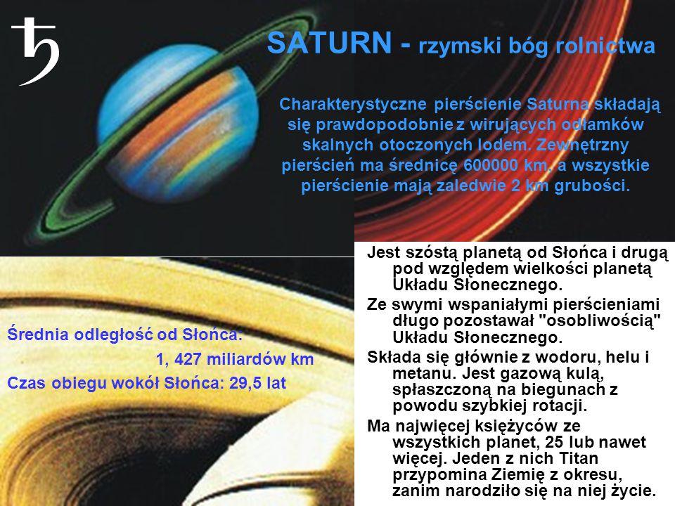 SATURN - rzymski bóg rolnictwa Jest szóstą planetą od Słońca i drugą pod względem wielkości planetą Układu Słonecznego. Ze swymi wspaniałymi pierścien