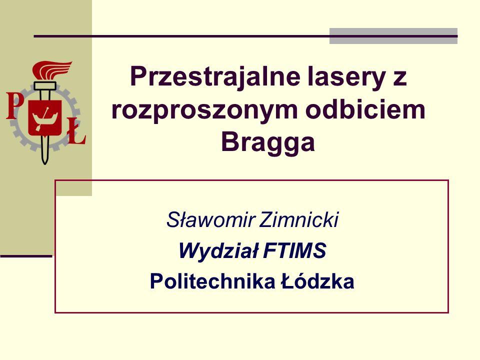 Przestrajalne lasery z rozproszonym odbiciem Bragga Sławomir Zimnicki Wydział FTIMS Politechnika Łódzka
