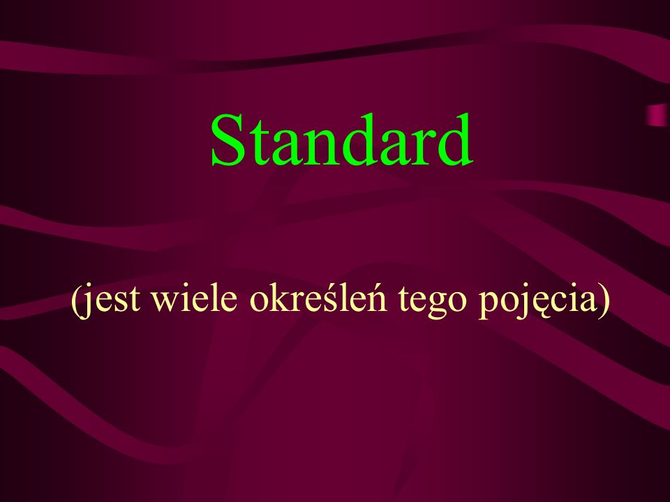 Standard ( jest wiele określeń tego pojęcia)