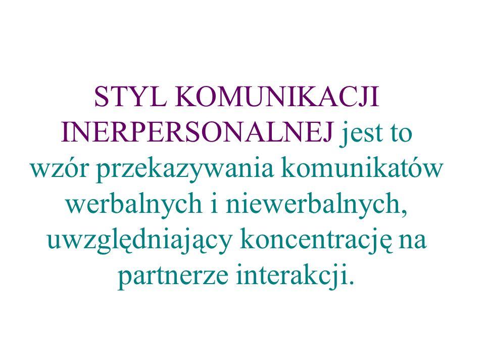 STYL KOMUNIKACJI INERPERSONALNEJ jest to wzór przekazywania komunikatów werbalnych i niewerbalnych, uwzględniający koncentrację na partnerze interakcj