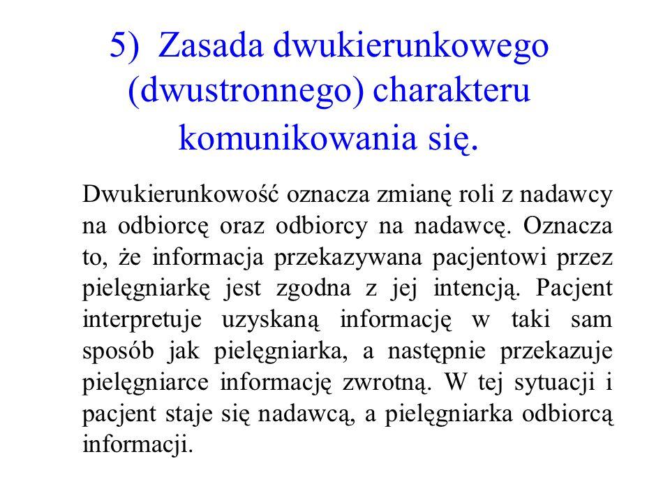 5) Zasada dwukierunkowego (dwustronnego) charakteru komunikowania się. Dwukierunkowość oznacza zmianę roli z nadawcy na odbiorcę oraz odbiorcy na nada