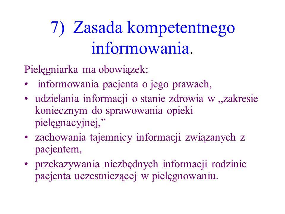 7) Zasada kompetentnego informowania. Pielęgniarka ma obowiązek: informowania pacjenta o jego prawach, udzielania informacji o stanie zdrowia w zakres