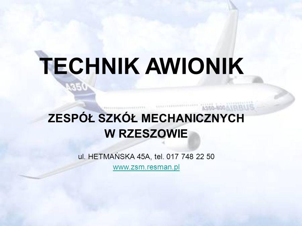 TECHNIK AWIONIK ZESPÓŁ SZKÓŁ MECHANICZNYCH W RZESZOWIE ul. HETMAŃSKA 45A, tel. 017 748 22 50 www.zsm.resman.pl