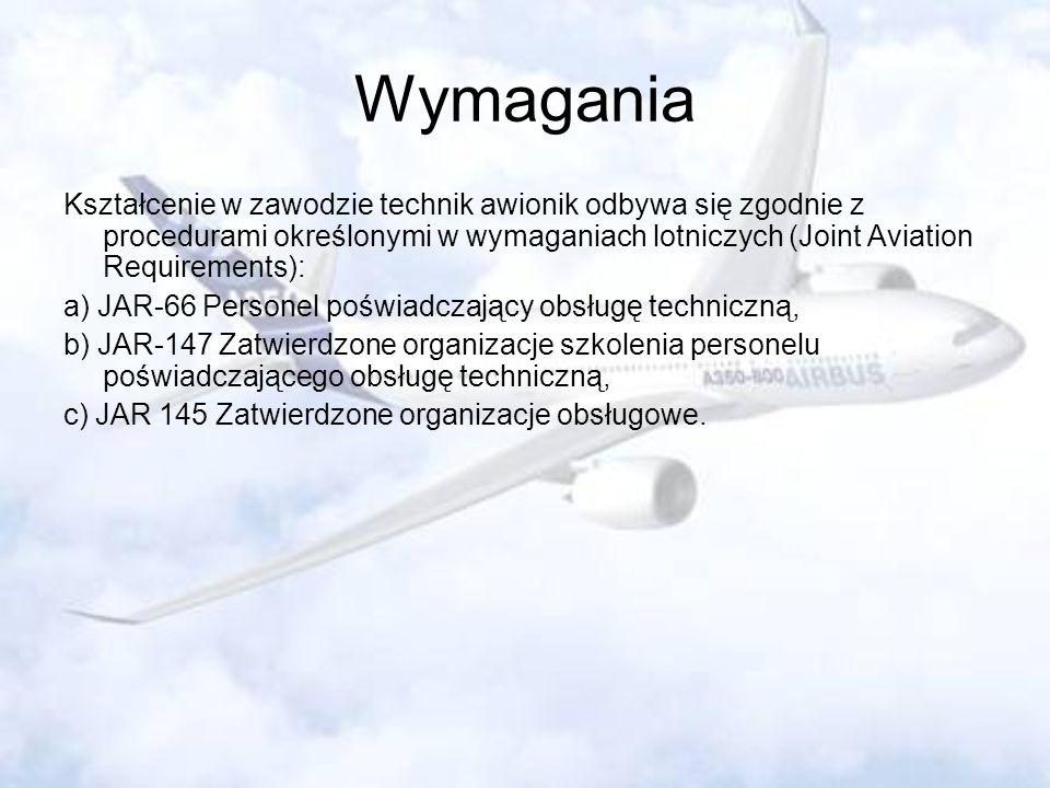 Wymagania Kształcenie w zawodzie technik awionik odbywa się zgodnie z procedurami określonymi w wymaganiach lotniczych (Joint Aviation Requirements):