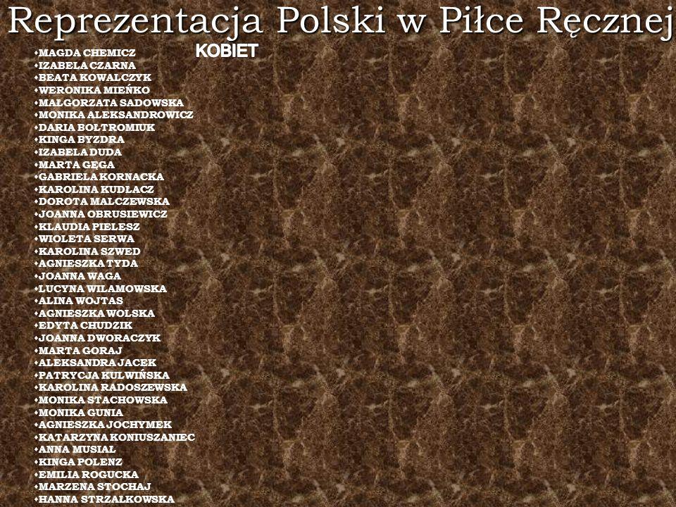 Reprezentacja Polski w Piłce Ręcznej MAGDA CHEMICZ IZABELA CZARNA BEATA KOWALCZYK WERONIKA MIEŃKO MAŁGORZATA SADOWSKA MONIKA ALEKSANDROWICZ DARIA BOŁT