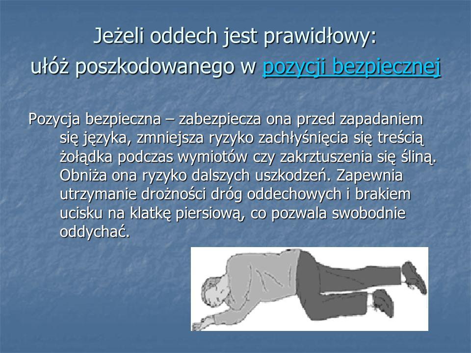 Jeżeli oddech jest prawidłowy: ułóż poszkodowanego w pozycji bezpiecznej pozycji bezpiecznejpozycji bezpiecznej Pozycja bezpieczna – zabezpiecza ona p