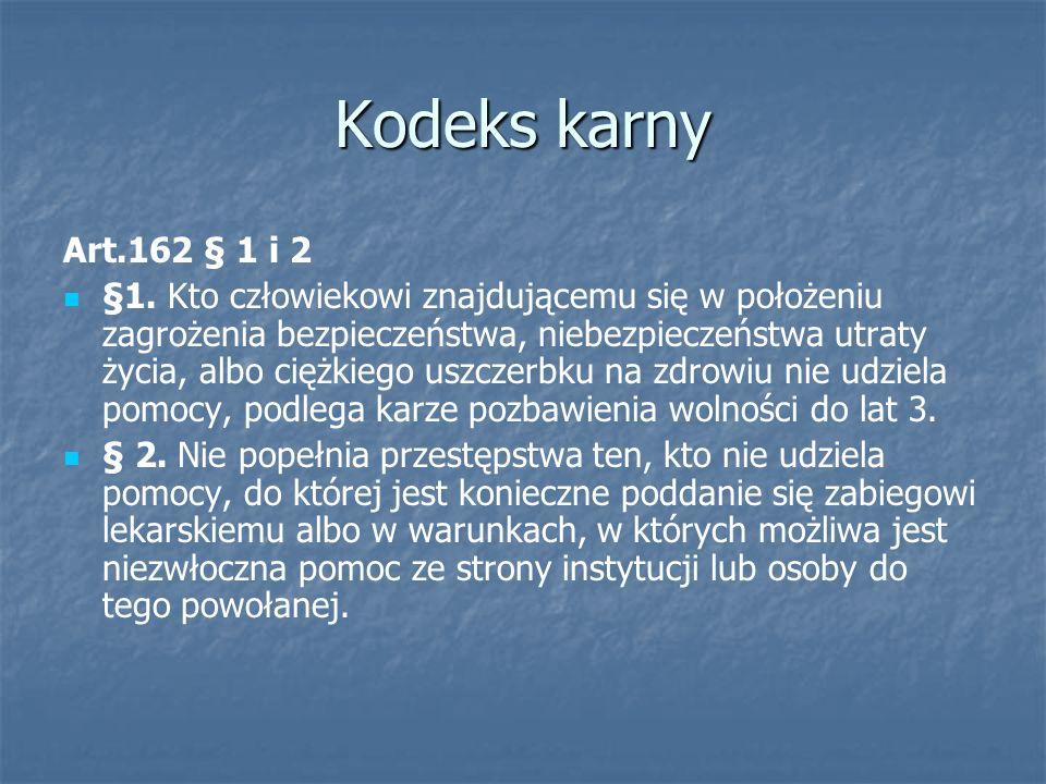 Kodeks karny Art.162 § 1 i 2 §1. Kto człowiekowi znajdującemu się w położeniu zagrożenia bezpieczeństwa, niebezpieczeństwa utraty życia, albo ciężkieg
