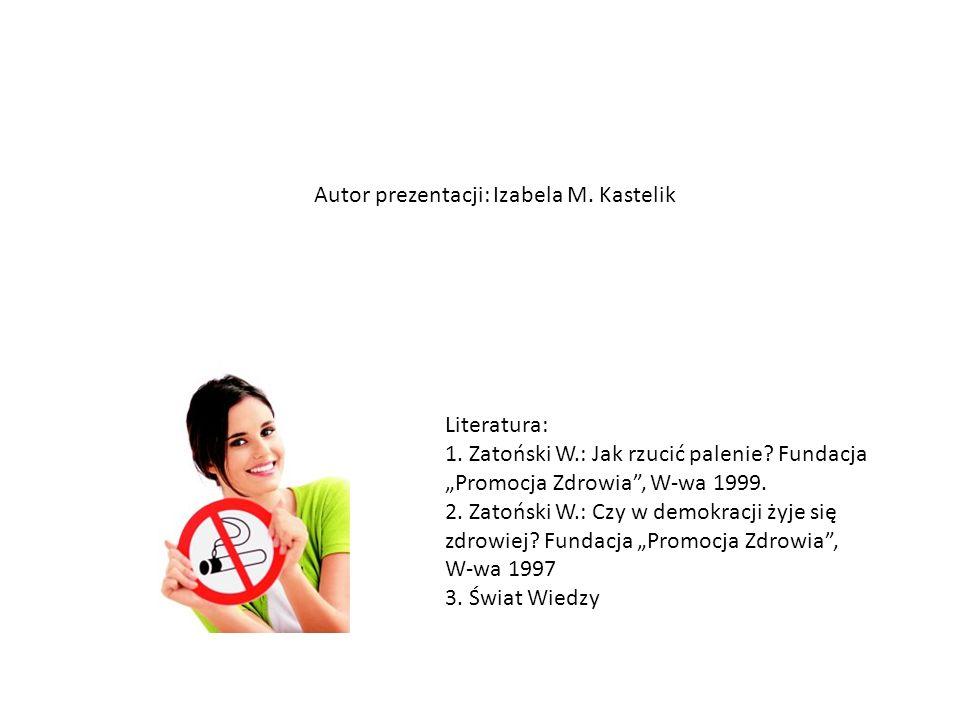 Literatura: 1.Zatoński W.: Jak rzucić palenie. Fundacja Promocja Zdrowia, W-wa 1999.