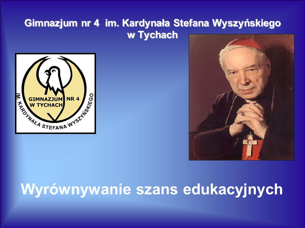 Gimnazjum nr 4 im. Kardynała Stefana Wyszyńskiego w Tychach Wyrównywanie szans edukacyjnych