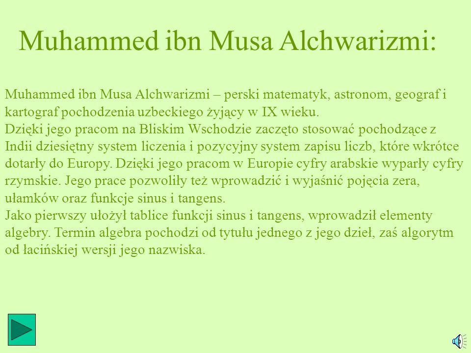 WSTĘP: Słowo algorytm pochodzi od nazwiska Muhammad ibn Musa Alchwarizmi matematyka perskiego z IX wieku i początkowo oznaczało w Europie sposób obliczeń oparty na dziesiętnym systemie liczbowym.