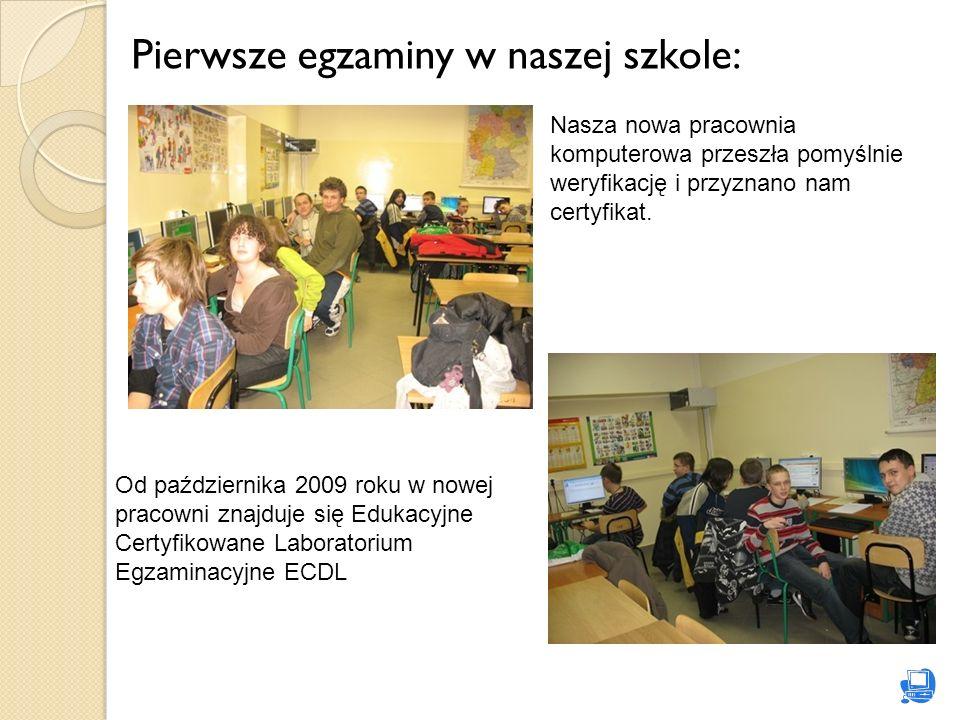 Pierwsze egzaminy w naszej szkole: Nasza nowa pracownia komputerowa przeszła pomyślnie weryfikację i przyznano nam certyfikat. Od października 2009 ro