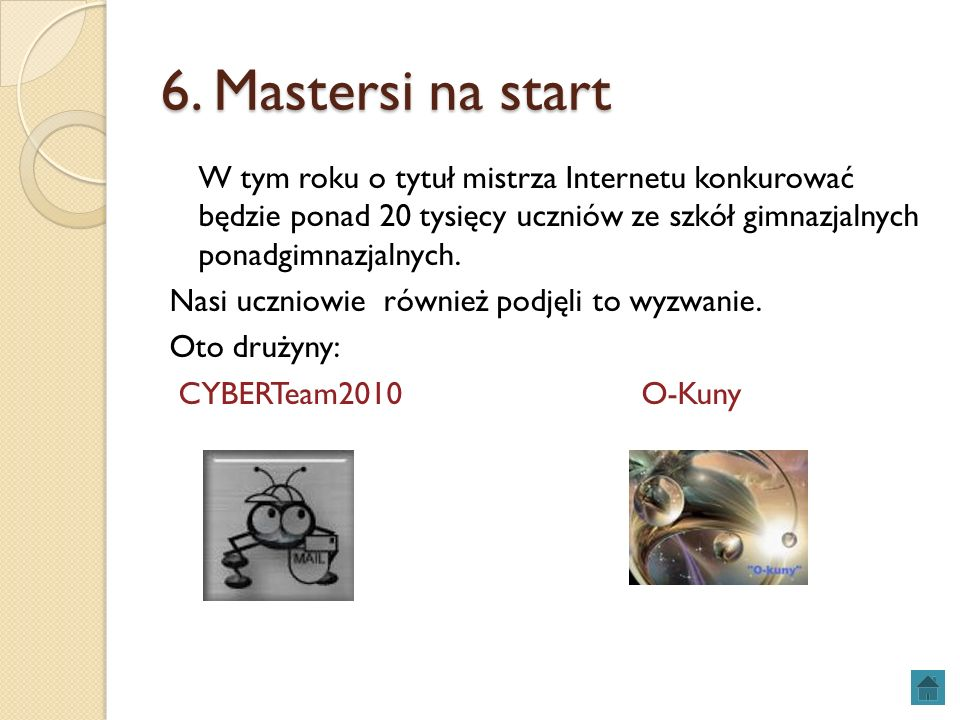 6. Mastersi na start W tym roku o tytuł mistrza Internetu konkurować będzie ponad 20 tysięcy uczniów ze szkół gimnazjalnych ponadgimnazjalnych. Nasi u