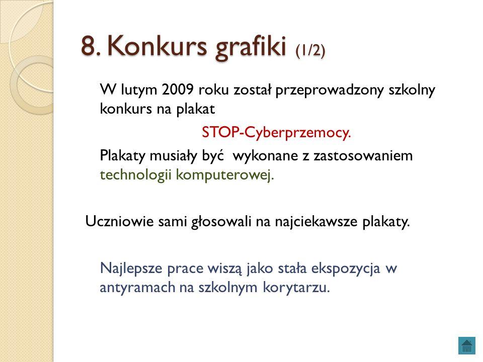 8. Konkurs grafiki (1/2) W lutym 2009 roku został przeprowadzony szkolny konkurs na plakat STOP-Cyberprzemocy. Plakaty musiały być wykonane z zastosow