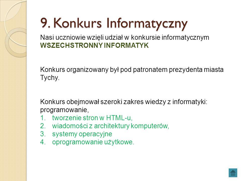 9. Konkurs Informatyczny Nasi uczniowie wzięli udział w konkursie informatycznym WSZECHSTRONNY INFORMATYK Konkurs organizowany był pod patronatem prez