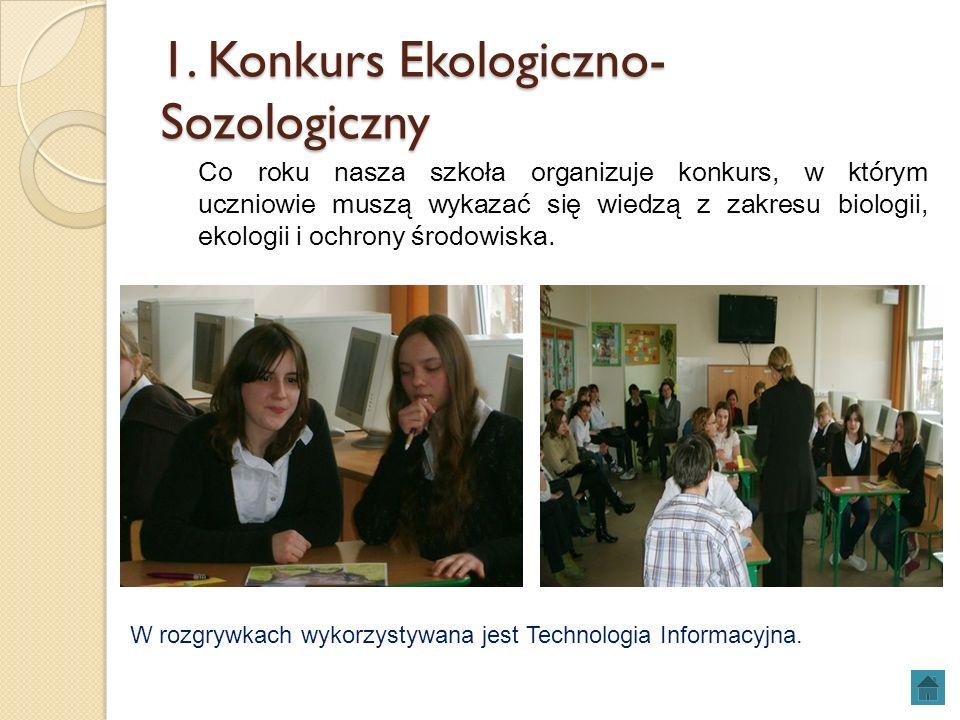 1. Konkurs Ekologiczno- Sozologiczny Co roku nasza szkoła organizuje konkurs, w którym uczniowie muszą wykazać się wiedzą z zakresu biologii, ekologii