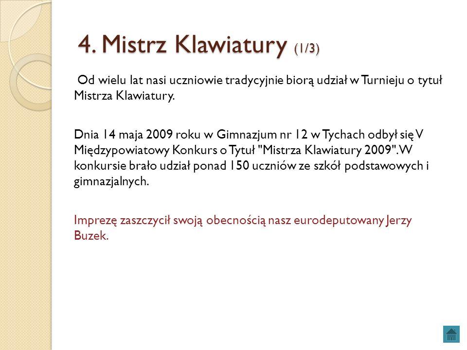 4. Mistrz Klawiatury (1/3) Od wielu lat nasi uczniowie tradycyjnie biorą udział w Turnieju o tytuł Mistrza Klawiatury. Dnia 14 maja 2009 roku w Gimnaz