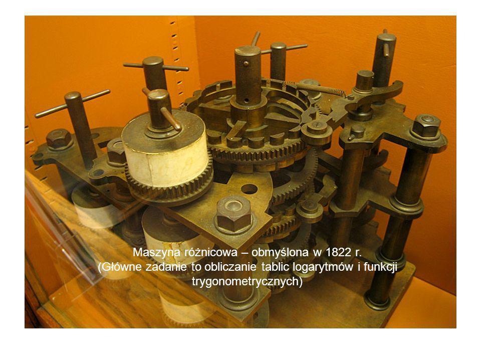 Maszyna różnicowa – obmyślona w 1822 r. (Główne zadanie to obliczanie tablic logarytmów i funkcji trygonometrycznych)