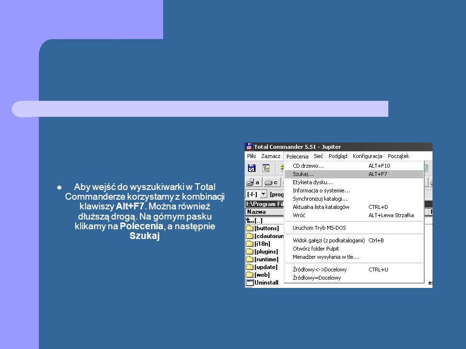 Aby wejść do wyszukiwarki w Total Commanderze korzystamy z kombinacji klawiszy Alt+F7. Można również dłuższą drogą. Na górnym pasku klikamy na Polecen