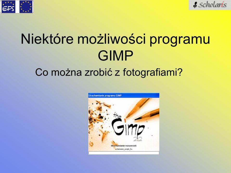 Niektóre możliwości programu GIMP Co można zrobić z fotografiami?