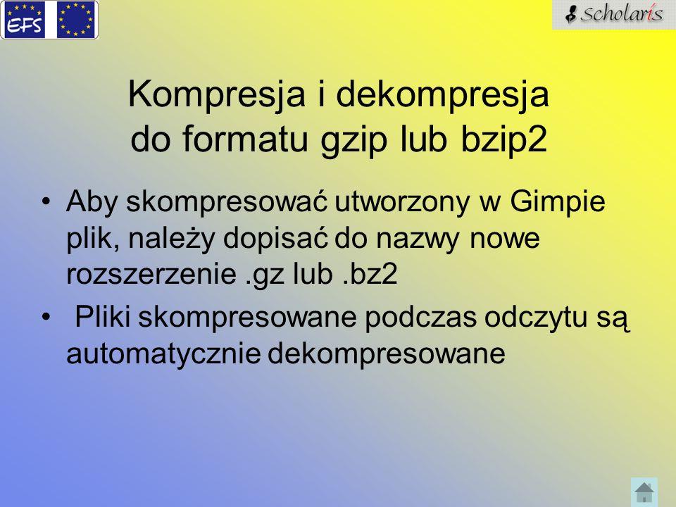 Kompresja i dekompresja do formatu gzip lub bzip2 Aby skompresować utworzony w Gimpie plik, należy dopisać do nazwy nowe rozszerzenie.gz lub.bz2 Pliki