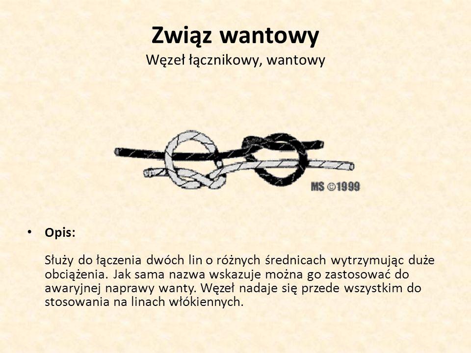Związ wantowy Węzeł łącznikowy, wantowy Opis: Służy do łączenia dwóch lin o różnych średnicach wytrzymując duże obciążenia. Jak sama nazwa wskazuje mo