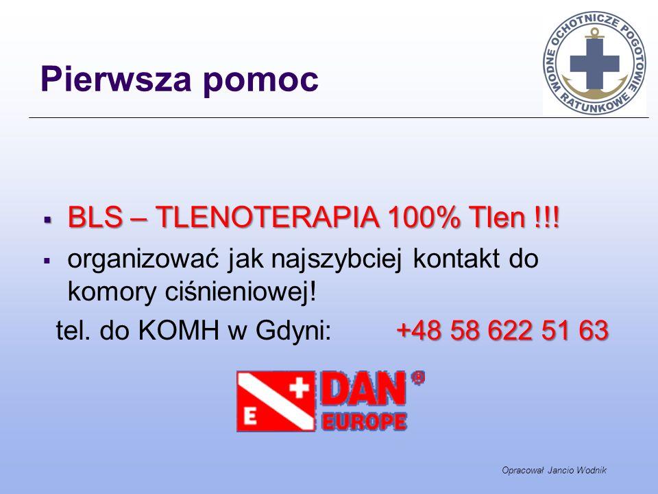 Pierwsza pomoc BLS – TLENOTERAPIA 100% Tlen !!! BLS – TLENOTERAPIA 100% Tlen !!! organizować jak najszybciej kontakt do komory ciśnieniowej! +48 58 62