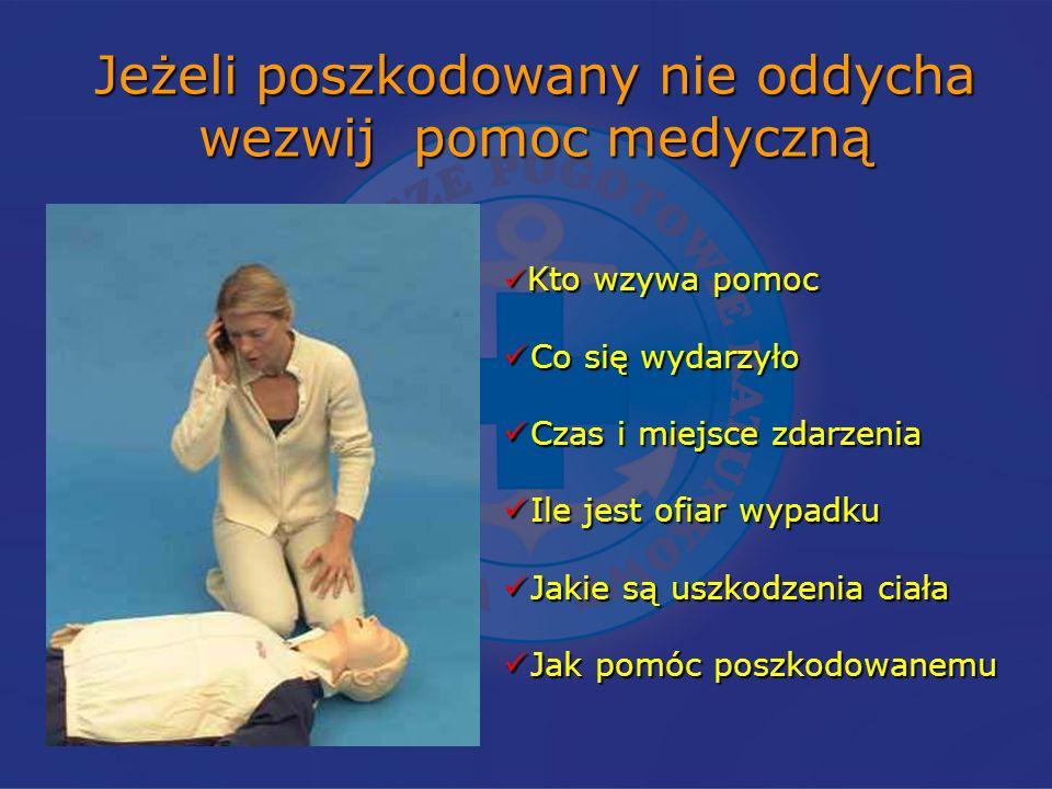 Jeżeli poszkodowany nie oddycha wezwij pomoc medyczną Kto wzywa pomoc Kto wzywa pomoc Co się wydarzyło Co się wydarzyło Czas i miejsce zdarzenia Czas