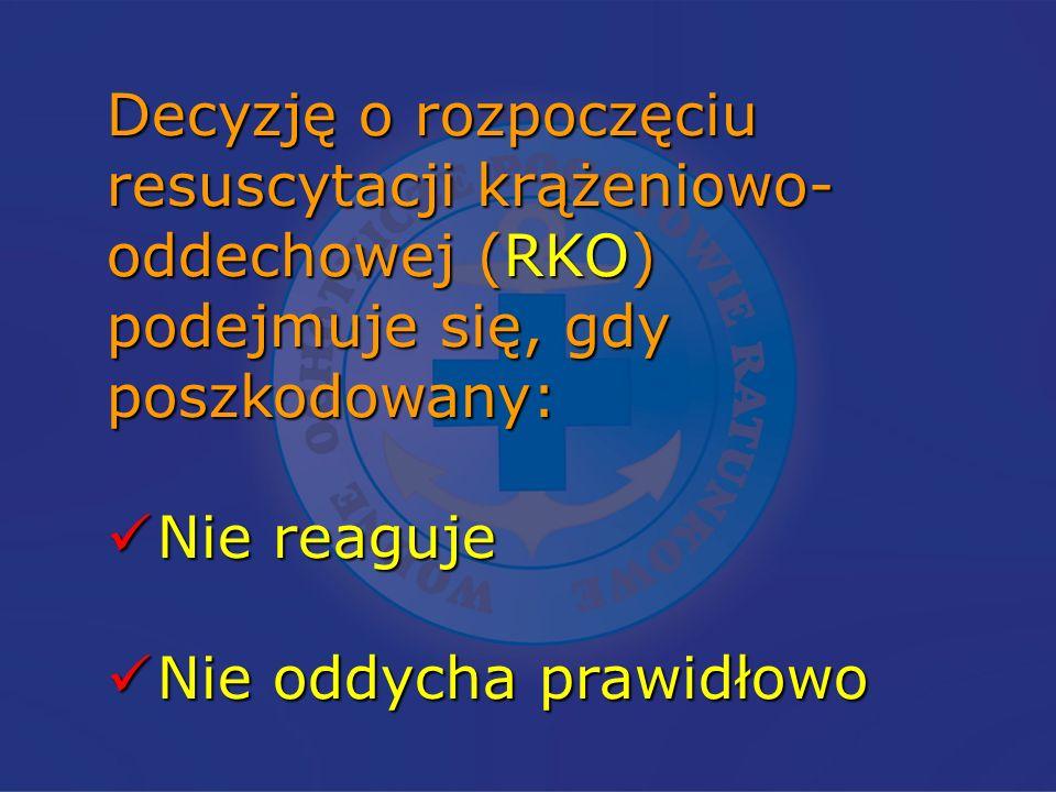 Decyzję o rozpoczęciu resuscytacji krążeniowo- oddechowej (RKO) podejmuje się, gdy poszkodowany: Nie reaguje Nie reaguje Nie oddycha prawidłowo Nie od