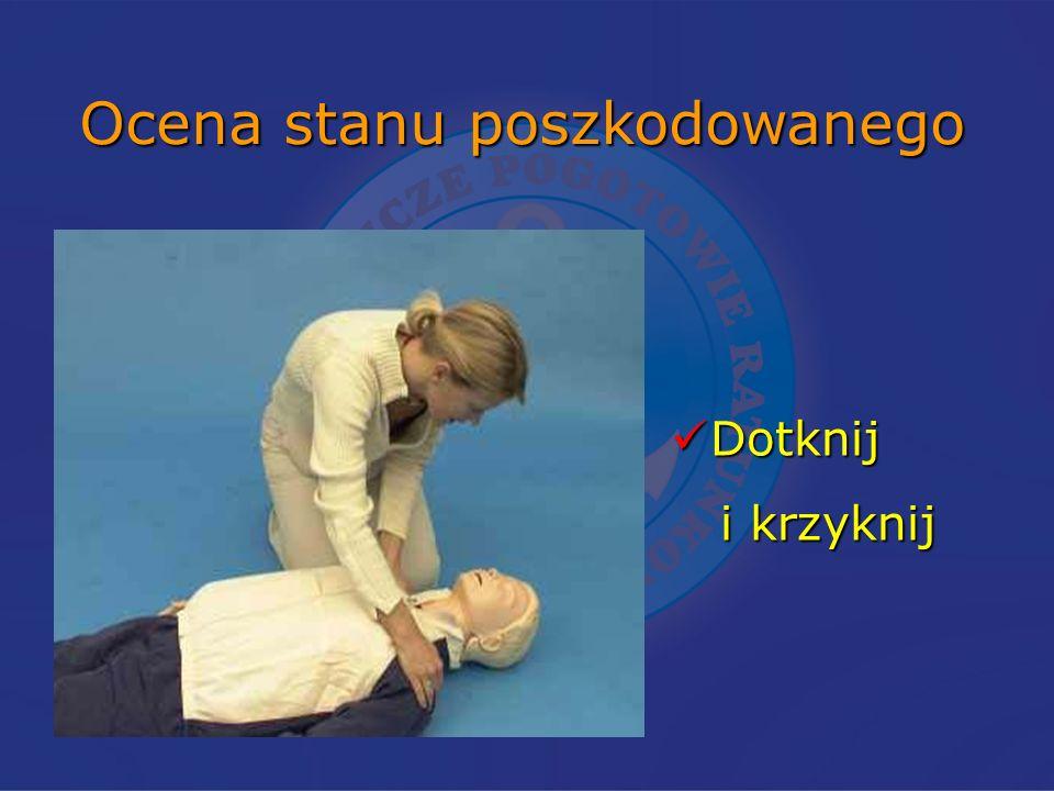 Ocena stanu poszkodowanego Dotknij Dotknij i krzyknij i krzyknij