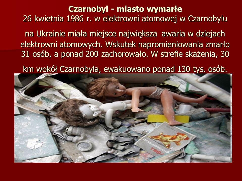Czarnobyl - miasto wymarłe 26 kwietnia 1986 r. w elektrowni atomowej w Czarnobylu na Ukrainie miała miejsce największa awaria w dziejach elektrowni at