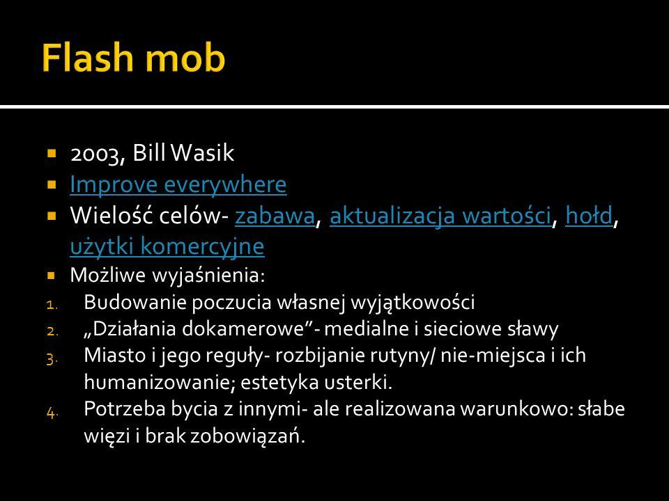 2003, Bill Wasik Improve everywhere Wielość celów- zabawa, aktualizacja wartości, hołd, użytki komercyjnezabawaaktualizacja wartościhołd użytki komerc