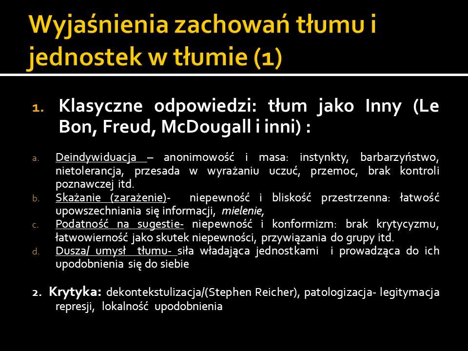 1. Klasyczne odpowiedzi: tłum jako Inny (Le Bon, Freud, McDougall i inni) : a. Deindywiduacja – anonimowość i masa: instynkty, barbarzyństwo, nietoler