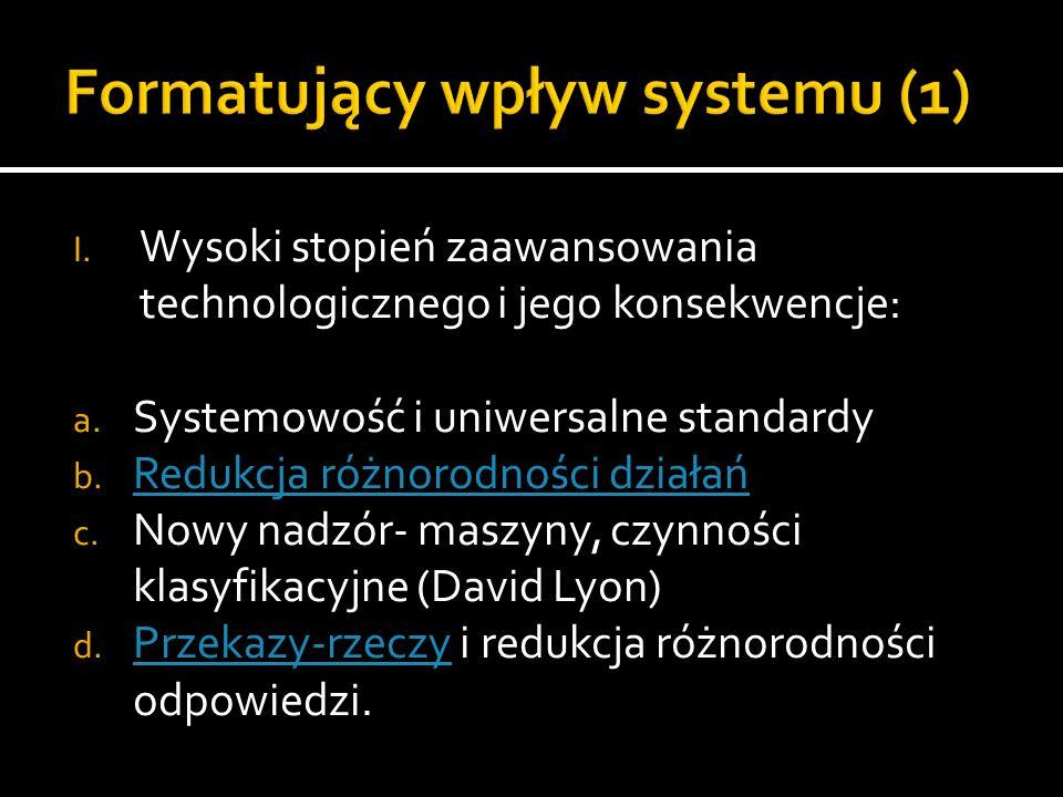 I. Wysoki stopień zaawansowania technologicznego i jego konsekwencje: a. Systemowość i uniwersalne standardy b. Redukcja różnorodności działań Redukcj